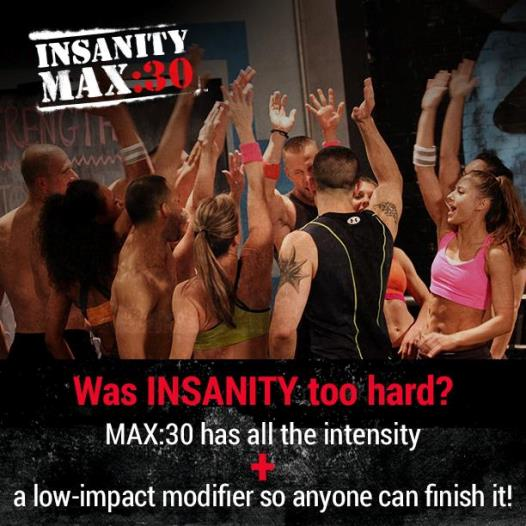 Insanity MAX 30 is like Insanity but shorter and offers a modifier!